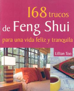 168 trucos de Feng Shui para una vida feliz y tranquila / Lillian Too