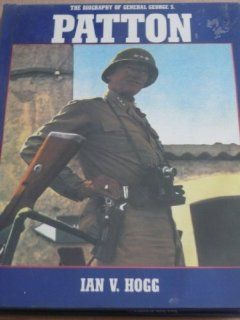 Biography of General George S.Patton: Ian V. Hogg: 9780861240821