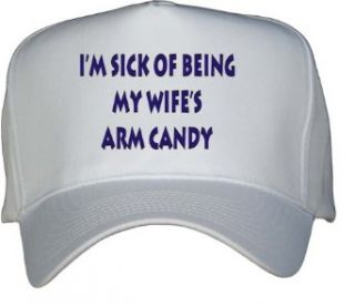 Im sick of being my wifes arm candy White Hat / Baseball