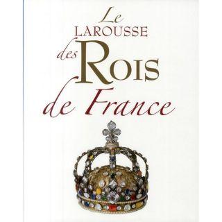 LE LAROUSSE DES ROIS DE FRANCE   Achat / Vente livre pas cher