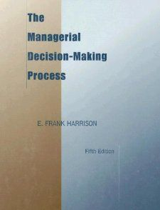 The Managerial Decision Making Process E. Frank Harrison