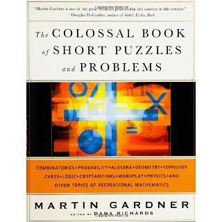 The Colossal Book of Short Puzzles and Problems: Martin Gardner, Dana
