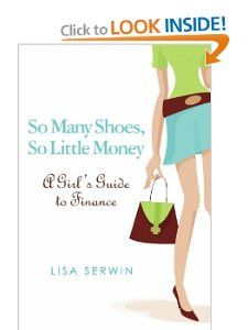 So Many Shoes, So Little Money A Girls Guide to Finance Lisa Serwin