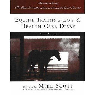 Equine Training Log and Health Care Diary Mike Scott 9780966267747