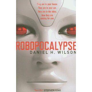 Robopocalypse: Daniel H. Wilson: 9780857204141: Books