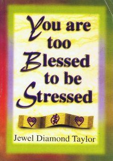You Are Too Blessed to Be Stressed: JEWEL DIAMOND TAYLOR: