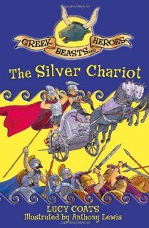 The Silver Chariot (Greek Beasts and Heroes): Lucy Coats, Anthony