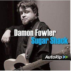 Sugar Shack: Damon Fowler: Music