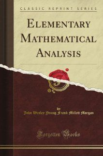 Elementary Mathematical Analysis (Classic Reprint) John