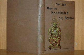 Unter den Kannibalen auf Borneo. Eine Reise auf dieser Insel und auf