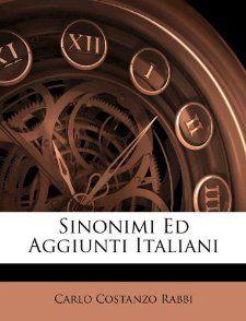 Sinonimi Ed Aggiunti Italiani (Italian Edition): Carlo Costanzo Rabbi