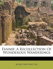 Fannie A Recollection Of Wonderous Wanderings Irving Van Wart (Jr