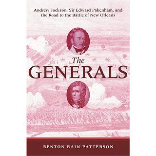 The Generals Andrew Jackson, Sir Edward Pakenham, and the Road to the