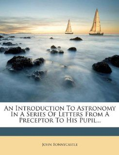 An Introduction To Astronomy In A Series Of Letters From A Preceptor