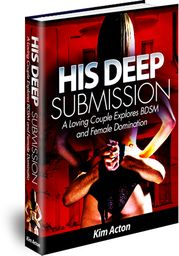 His Deep Submission   A Loving Couple Explores BDSM and Female