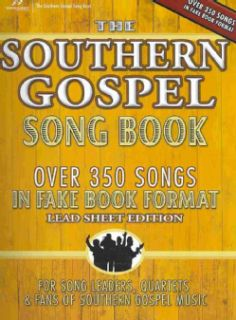 The Southern Gospel Song Book Over 350 Songs in Fake Book Format