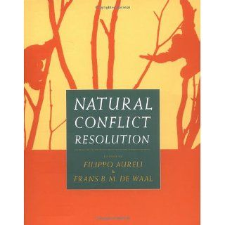Natural Conflict Resolution: Filippo Aureli: 9780520223462: