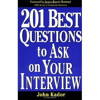 201 Best Questions To Ask On Your Interview John Kador 0639785334200