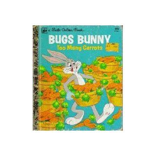 Bugs Bunny, Too Many Carrots (A Little Golden Book) Jean Lewis