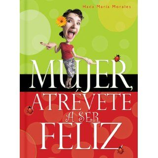Mujer Atrevete A Ser Feliz  Woman, Dare to Be Happy Hada